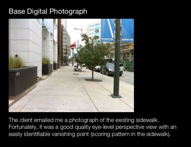 Base Digital Photograph The client emailed me a photograph of the existing sidewalk. Fortunately, it was a good quality ey...
