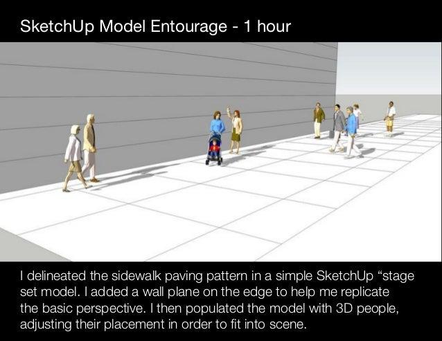 "SketchUp Model Entourage - 1 hour I delineated the sidewalk paving pattern in a simple SketchUp ""stage set model. I added ..."