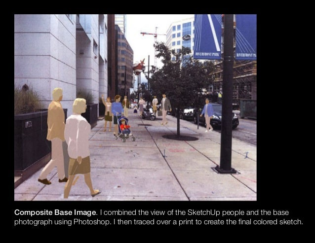 Composite Base Image. I combined the view of the SketchUp people and the base photograph using Photoshop. I then traced ov...