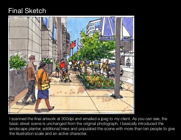Final Sketch I scanned the final artwork at 300dpi and emailed a jpeg to my client. As you can see, the basic street scene...