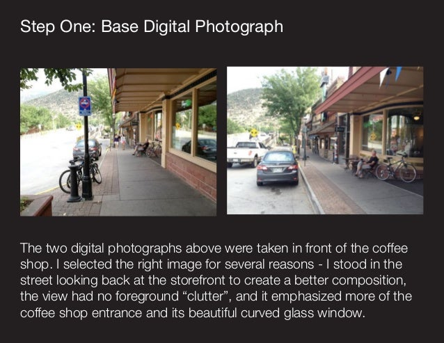 Step One: Base Digital Photograph The two digital photographs above were taken in front of the coffee shop. I selected the...