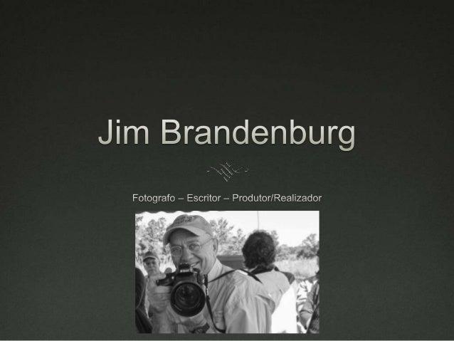 Biografia   Jim Brandenburg nasceu em 1945 em Luverne, Minnesota;    Estudou em Worthington Community College e na Unive...