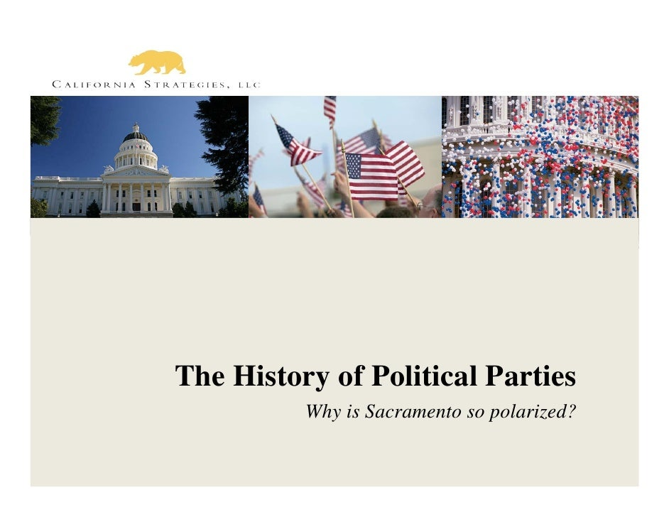 The History of Political Parties          Why is Sacramento so polarized?