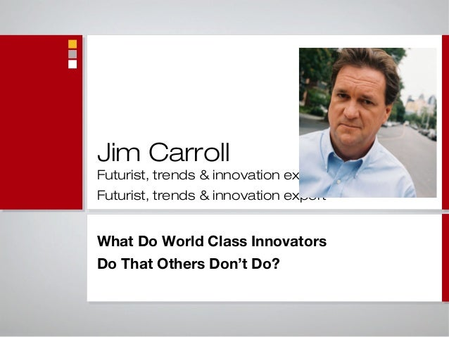 Jim CarrollFuturist, trends & innovation expertFuturist, trends & innovation expertWhat Do World Class InnovatorsDo That O...