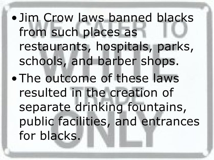 jim crow laws of segregation essay Essay about jim crow laws of segregation - imagine feeling you were treated poorly because of your looks, interest, race, or color of your skin then you know what it is like to feel segregated it had segregated people and therefore made them unequal citizens.
