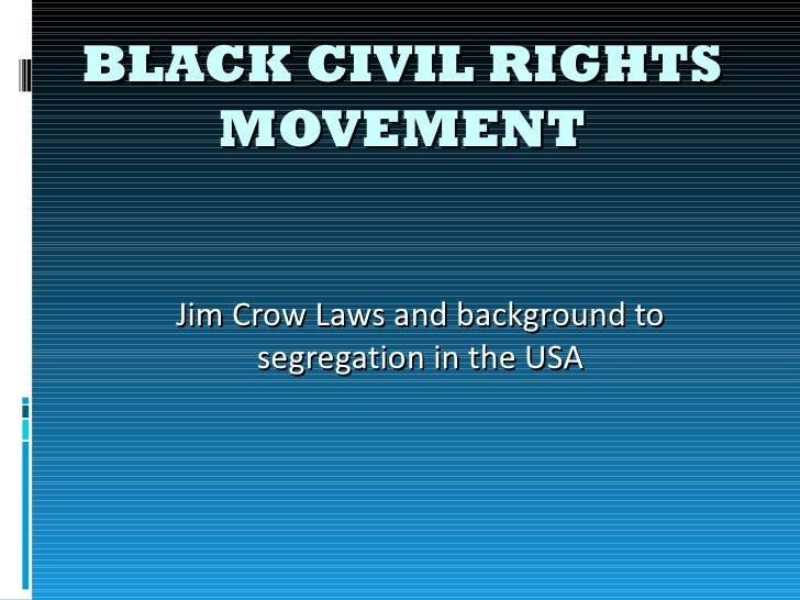 BLACK CIVIL RIGHTS   MOVEMENT  Jim Crow Laws and background to        segregation in the USA