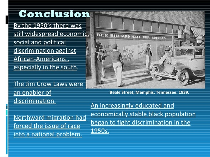 ConclusionBy the 1950's there wasstill widespread economic,social and politicaldiscrimination againstAfrican-Americans ,es...