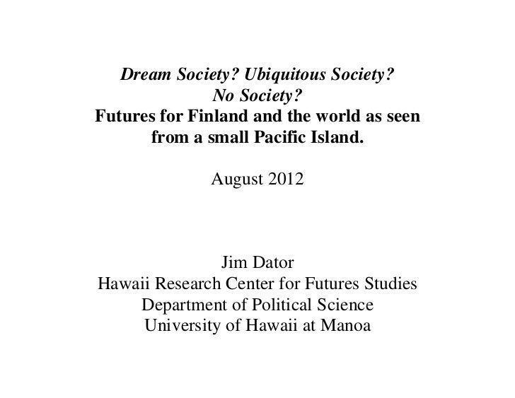 Dream Society? Ubiquitous Society?               No Society?Futures for Finland and the world as seen      from a small Pa...