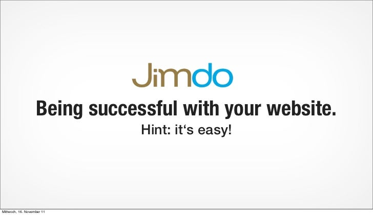 Being successful with your website.                               Hint: it's easy!Mittwoch, 16. November 11