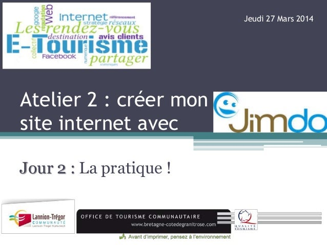 Atelier 2 : créer mon site internet avec Jour 2 : La pratique ! Jeudi 27 Mars 2014