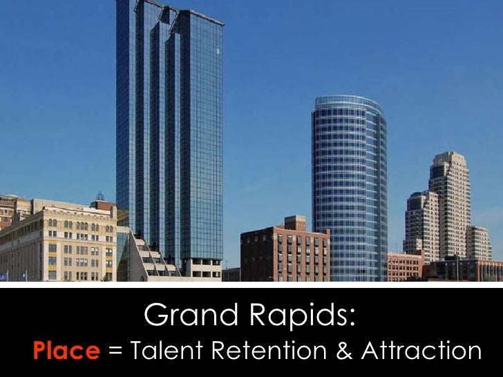 Grand Rapids:     Place  = Talent Retention & Attraction