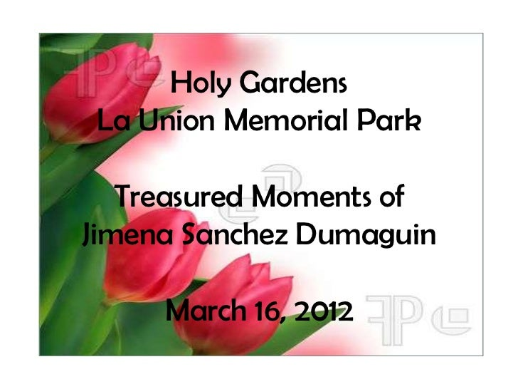 Holy GardensLa Union Memorial Park   Treasured Moments ofJimena Sanchez Dumaguin     March 16, 2012