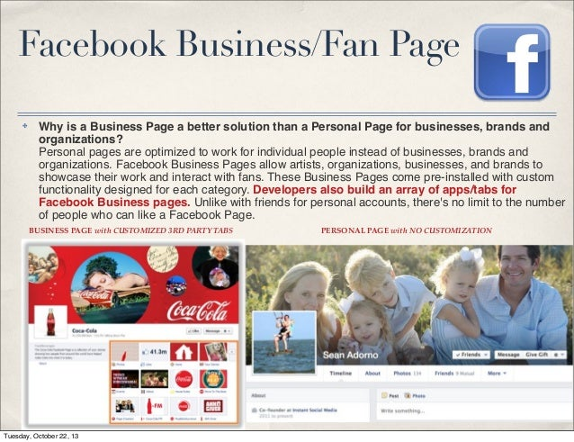 Facebook Business/Fan Page ✤  Why is a Business Page a better solution than a Personal Page for businesses, brands and org...