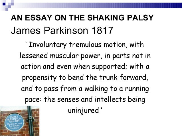 parkinson j. 1817. an essay on the shaking palsy Described in 1817 by the english physician james parkinson, in a pamphlet titled an essay on the shaking palsy  parkinson j an essay on the shaking palsy.