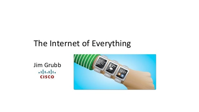 The Internet of Everything Jim Grubb