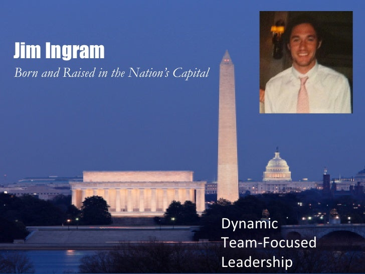 Jim IngramBorn and Raised in the Nation's Capital                                          Dynamic	                       ...