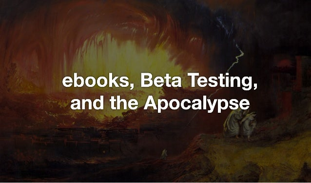 Ebooks, Beta Testing, and the Apocalypse - Jiminy Panoz - ebookcraft 2017