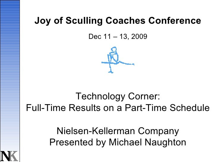 Joy of Sculling Coaches Conference Dec 11 – 13, 2009 Technology Corner: Full-Time Results on a Part-Time Schedule Nielsen-...