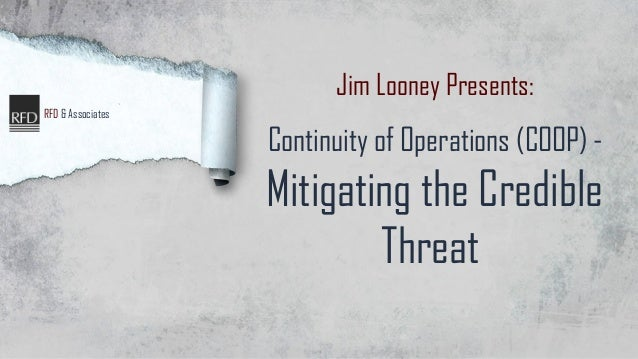 Jim Looney Presents: RFD & Associates  Continuity of Operations (COOP) -  Mitigating the Credible Threat