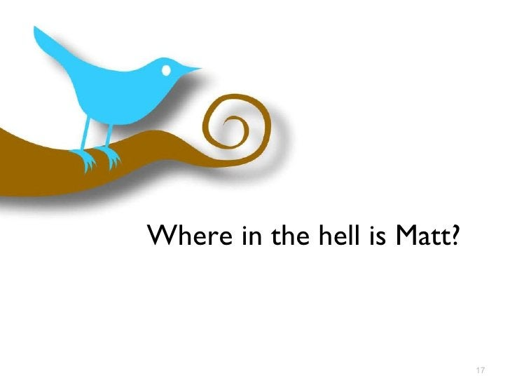 Where in the hell is Matt?