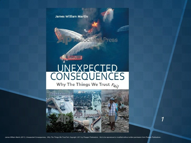 James William Martin (2011), Unexpected Consequences,- Why The Things We Trust Fail, Copyright 2011 by Praeger Publication...