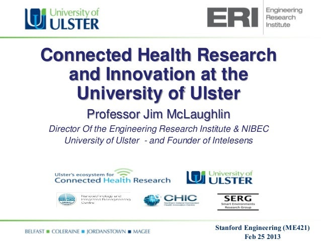 Connected Health Research  and Innovation at the   University of Ulster         Professor Jim McLaughlinDirector Of the En...
