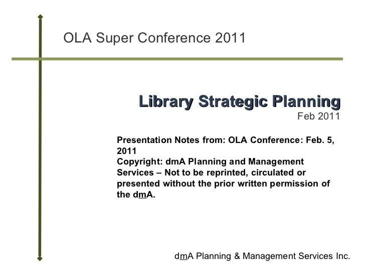 OLA Super Conference 2011 d m A Planning & Management Services Inc. Library Strategic Planning Feb 2011 Presentation Notes...