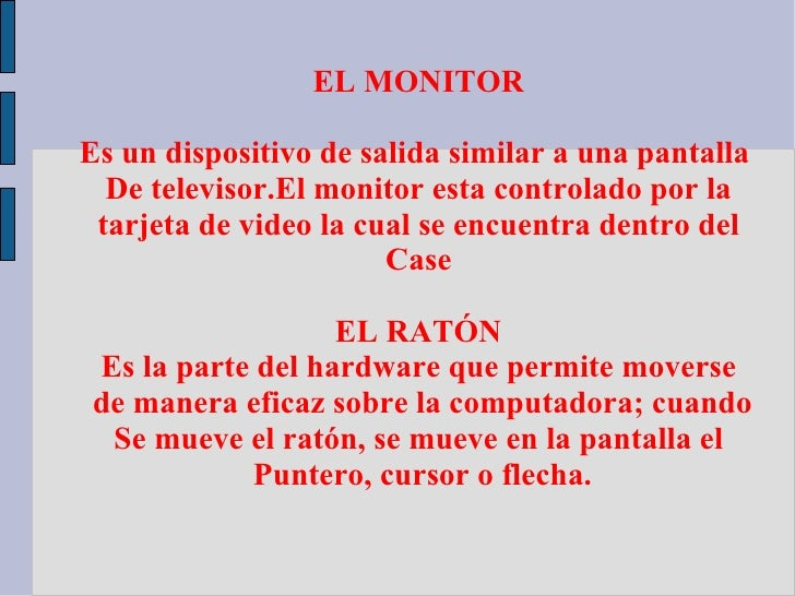 EL MONITOREs un dispositivo de salida similar a una pantalla  De televisor.El monitor esta controlado por la tarjeta de vi...