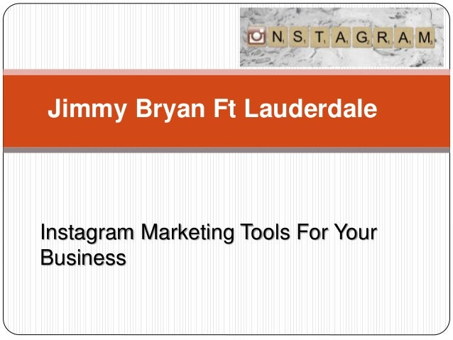 Jimmy Bryan Ft Lauderdale Instagram Marketing Tools For Your Business