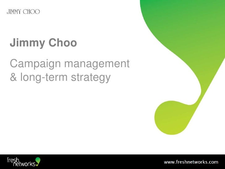 Jimmy ChooCampaign management& long-term strategy<br />