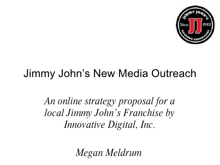 Jimmy John's New Media Outreach An online strategy proposal for a local Jimmy John's Franchise by Innovative Digital, Inc....