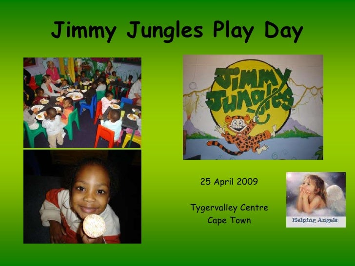 Jimmy Jungles Play Day                   25 April 2009              Tygervalley Centre                Cape Town