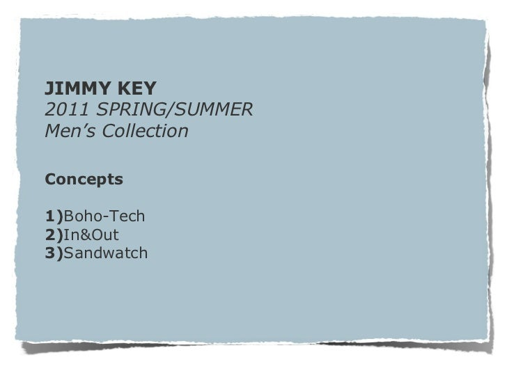 JIMMY KEY 2011 SPRING/SUMMER Men's Collection Concepts 1) Boho-Tech 2) In&Out 3) Sandwatch