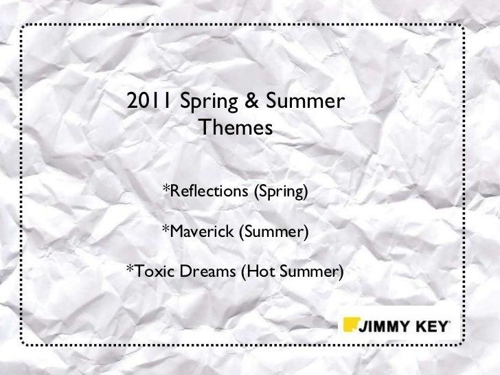 2011 Spring & Summer Themes *Reflections  (Spring) *Maverick  (Summer) *Toxic Dreams  (Hot Summer)