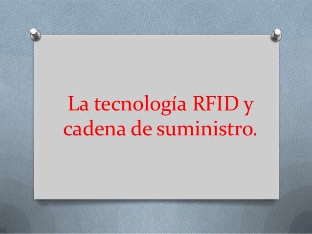 La tecnología RFID y cadena de suministro.