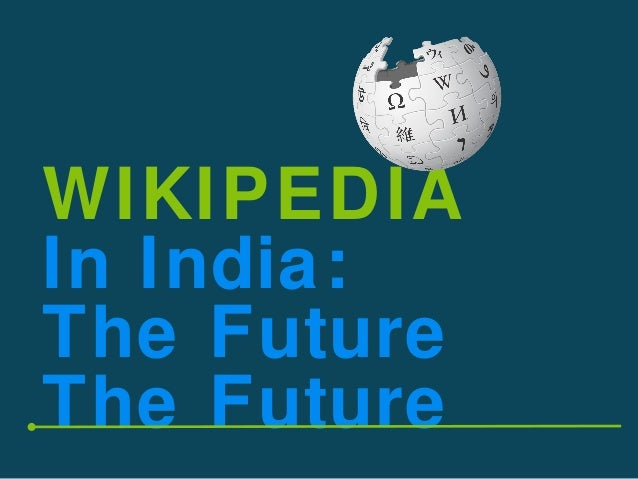 WIKIPEDIA In India: The Future The Future