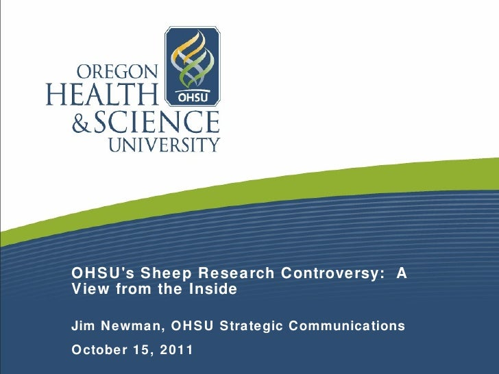 OHSU's Sheep Research Controversy:  A View from the Inside Jim Newman, OHSU Strategic Communications October 15, 2011