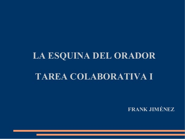 LA ESQUINA DEL ORADOR TAREA COLABORATIVA I  FRANK JIMÉNEZ