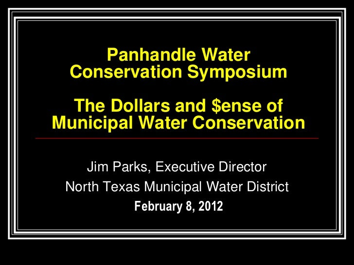 Panhandle Water Conservation Symposium  The Dollars and $ense ofMunicipal Water Conservation    Jim Parks, Executive Direc...