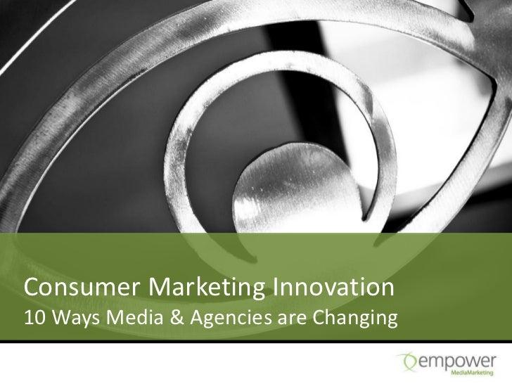Consumer Marketing Innovation10 Ways Media & Agencies are Changing