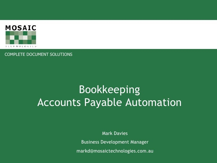 Bookkeeping Accounts Payable Automation Mark Davies Business Development Manager [email_address]