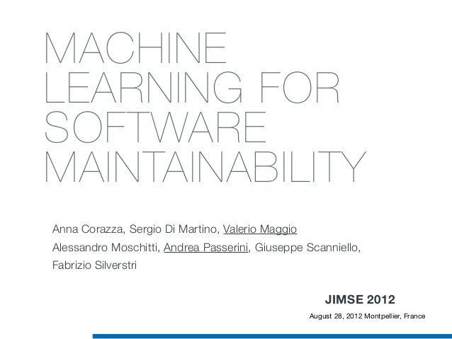 MACHINE LEARNING FOR SOFTWARE MAINTAINABILITY Anna Corazza, Sergio Di Martino, Valerio Maggio Alessandro Moschitti, Andrea...