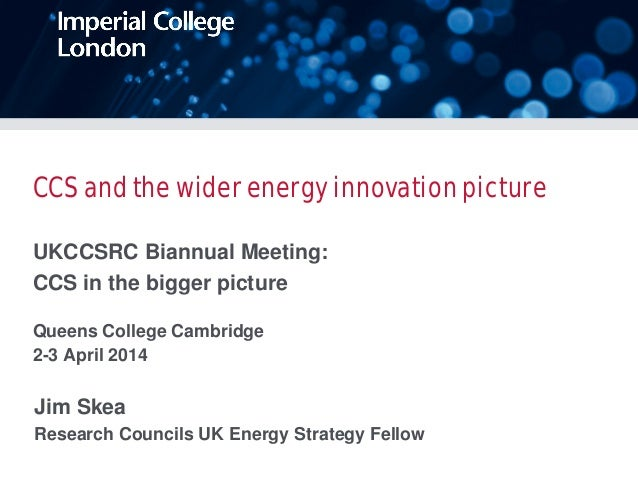 CCS and the wider energy innovation picture UKCCSRC Biannual Meeting: CCS in the bigger picture Queens College Cambridge 2...