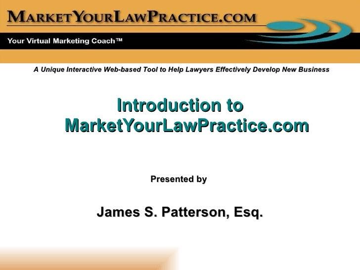<ul><li>Introduction to MarketYourLawPractice.com </li></ul>A Unique Interactive Web-based Tool to Help Lawyers Effectivel...