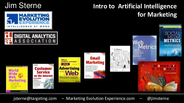 Intro to Artificial Intelligence for Marketing jsterne@targeting.com – Marketing Evolution Experience.com – @jimsterne Jim...