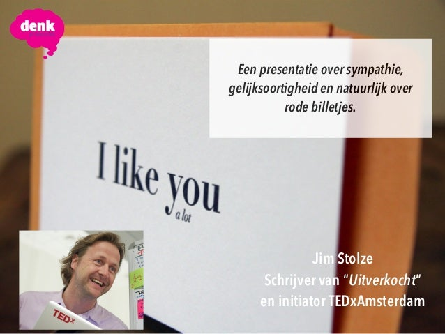 """Een presentatie over sympathie, gelijksoortigheid en natuurlijk over rode billetjes. Jim Stolze Schrijver van """"Uitverkocht..."""