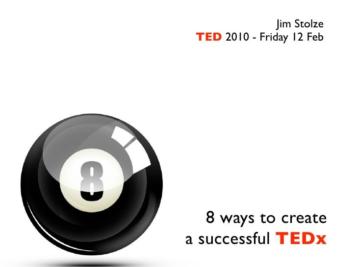 Jim Stolze  TED 2010 - Friday 12 Feb        8 ways to create a successful TEDx