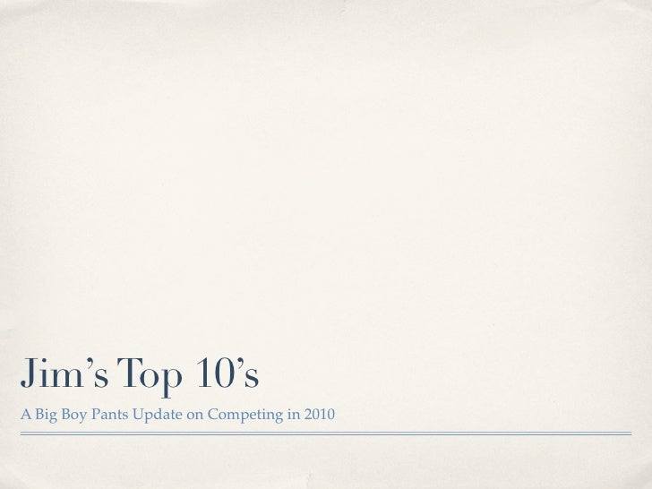 Jim's Top 10's A Big Boy Pants Update on Competing in 2010