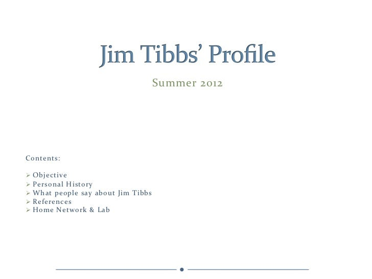 Summer 2012 Contents:  Ø  Objective Ø  Personal History Ø  What people say about Jim T...