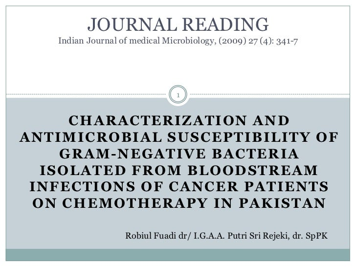 JOURNAL READINGIndian Journal of medical Microbiology, (2009) 27 (4): 341-7<br />CHARACTERIZATION AND ANTIMICROBIAL SUSCEP...
